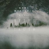 Be the Truth by Marc Mysterio