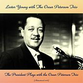 The President Plays With The Oscar Peterson Trio (Remastered 2018) by Lester Young
