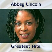 Abbey Lincoln Greatest Hits (All Tracks Remastered) de Abbey Lincoln