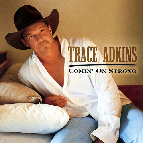 Comin' On Strong by Trace Adkins