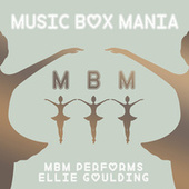 MBM Performs Ellie Goulding by Music Box Mania