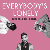 Everybody's Lonely by Jukebox The Ghost