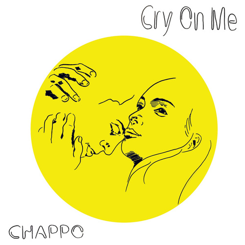 Cry On Me by CHAPPO
