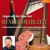 Henkersmahlzeit (Kulinarische Kurzkrimis von Carsten Sebastian Henn) von Carsten Sebastian Henn