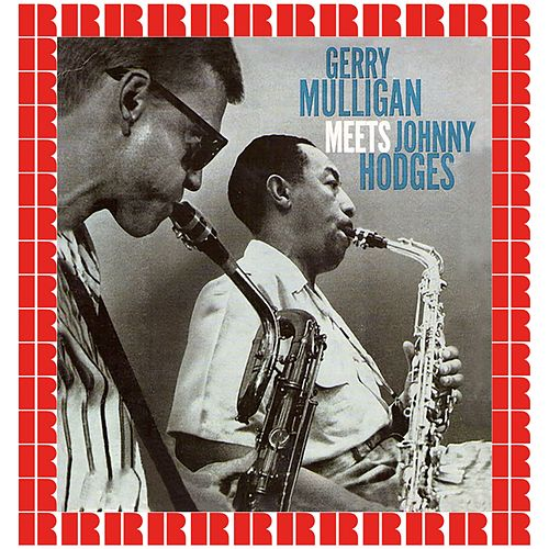 Gerry Mulligan Meets Johnny Hodges (Hd Remastered Edition) von Gerry Mulligan