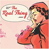 Oh No! Not... The Real Thing... Again! von The Real Thing