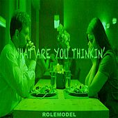 What Are You Thinkin' by Rolemodel