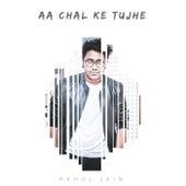 Aa Chal Ke Tujhe by Rahul Jain