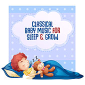 Classical Baby Music for Sleep & Grow by Bedtime Baby
