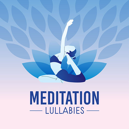 Meditation Lullabies by Lullabies for Deep Meditation