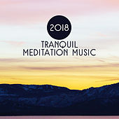 2018 Tranquil Meditation Music von Lullabies for Deep Meditation