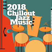 2018 Chillout Jazz Music by Instrumental