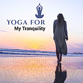 Yoga for My Tranquility – Inner Healing, Harmony, Chakra Balancing, Pure Relaxation, Zen, Calm Down by Lullabies for Deep Meditation