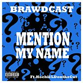 Mention My Name (feat. HOCHII & LDontheCUT) by Brawdcast