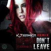 Don't Leave (It's Gonna Kill Me) (KJ Sawka Remix) by Miss Krystle