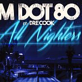 All Nighters (feat. Drecook) by M Dot 80