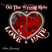 On the Wrong Side of Love & Hate by Steve Janowicz