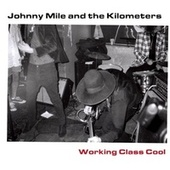Working Class Cool by Johnny Mile and the Kilometers