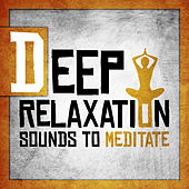 Deep Relaxation Sounds to Meditate by Relax - Meditate - Sleep