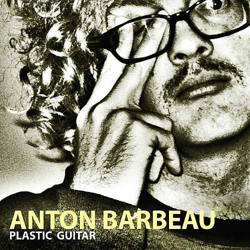 Plastic Guitar by Anton Barbeau