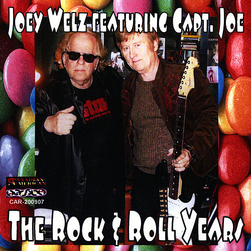 The Rock & Roll Years by Joey Welz