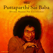 Puttaparthi Sai Baba - Divine Master Par Excellence by Various Artists