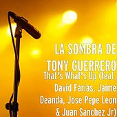 That's What's Up (feat. David Farias, Jaime Deanda, Jose Leon & Juan Sanchez Jr) by La Sombra De Tony Guerrero
