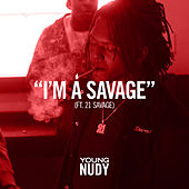 I'm A Savage (feat. 21 Savage) by Young Nudy