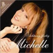 Achtung, fertig Michelle von Michelle