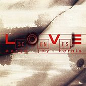 Aaron Jay Kernis: Love Scenes by Various Artists