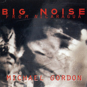 Michael Gordon: Big Noise from Nicaragua de Various Artists