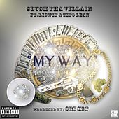 My Way (feat. Licwit & Tito Lean) by Slush Tha Villain