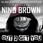 Out 2 Get You by Nino Brown