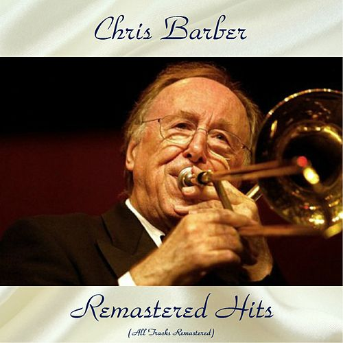 Remastered Hits (All Tracks Remastered) by Chris Barber