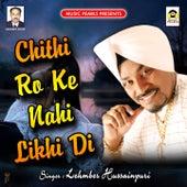 Chithi Ro Ke Nahi Likhi Di by Lehmber Hussainpuri