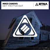 Get the F*ck Out by Mike Candys