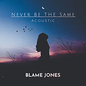 Never Be the Same (Acoustic) by Blame Jones