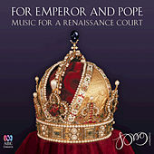 For Emperor And Pope: Music For A Renaissance Court by Various Artists