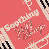 Soothing Jazz Songs by Relaxing Piano Music