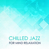 Chilled Jazz for Mind Relaxation by Relaxing Instrumental Jazz Ensemble