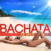 Bachata de Amor Vol. 7 by Various Artists