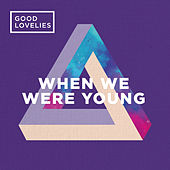 When We Were Young by Good Lovelies