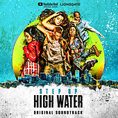 Step Up: High Water (Original Soundtrack) by Step Up: High Water