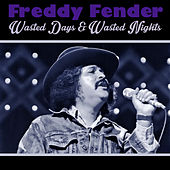 Wasted Days & Wasted Nights by Freddy Fender