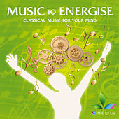Music To Energise: Classical Music For Your Mind by Various Artists