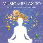 Music To Relax To: Classical Music For Your Mind by Various Artists