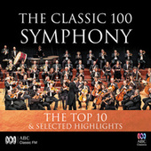 The Classic 100: Symphony – The Top 10 & Selected Highlights by Various Artists