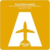Somethin' by Plaster Hands