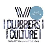 Clubbers Culture: The Best Techno Of The Year; 2017 Edition - EP by Various Artists