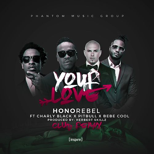 Your Love (feat. Charly Black, Pitbull & Bebe Cool) [Herbert Skillz Club Remix] - Single von Honorebel